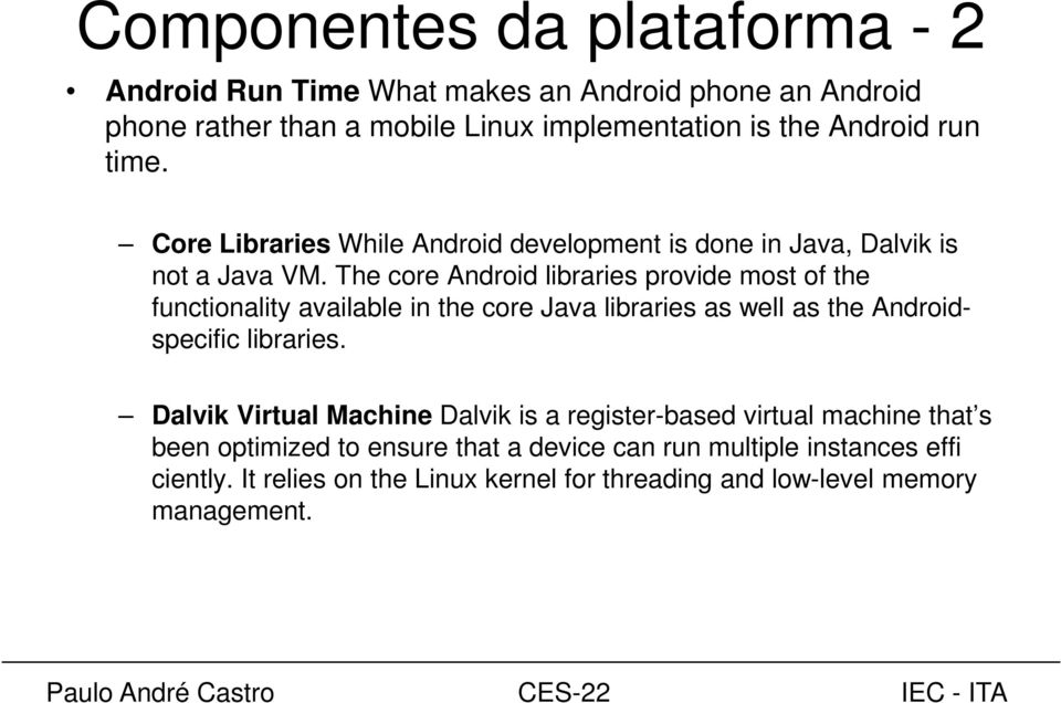 The core Android libraries provide most of the functionality available in the core Java libraries as well as the Androidspecific libraries.