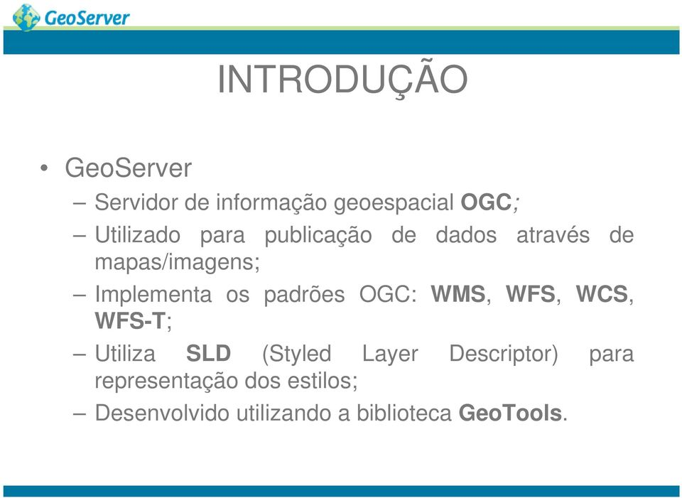 padrões OGC: WMS, WFS, WCS, WFS-T; Utiliza SLD (Styled Layer