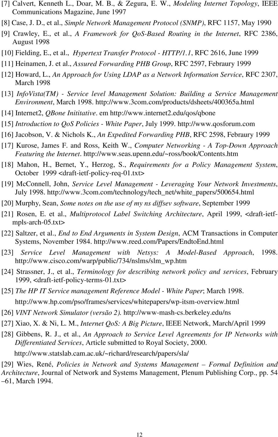 1, RFC 2616, June 1999 [11] Heinamen, J. et al., Assured Forwarding PHB Group, RFC 2597, Febraury 1999 [12] Howard, L.