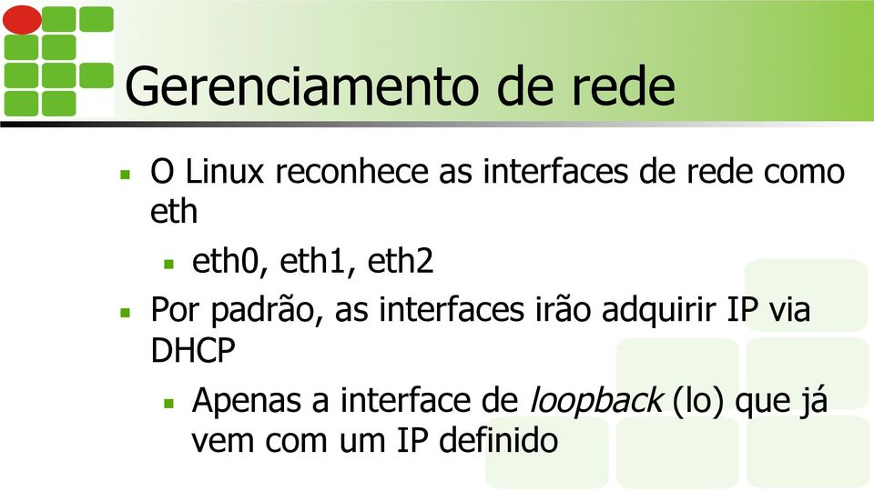 padrão, as interfaces irão adquirir IP via DHCP