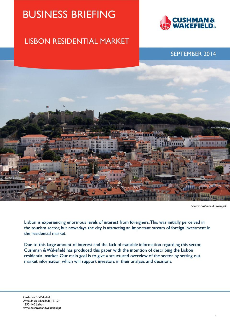 Due to this large amount of interest and the lack of available information regarding this sector, Cushman & Wakefield has produced this paper with the intention of describing the Lisbon
