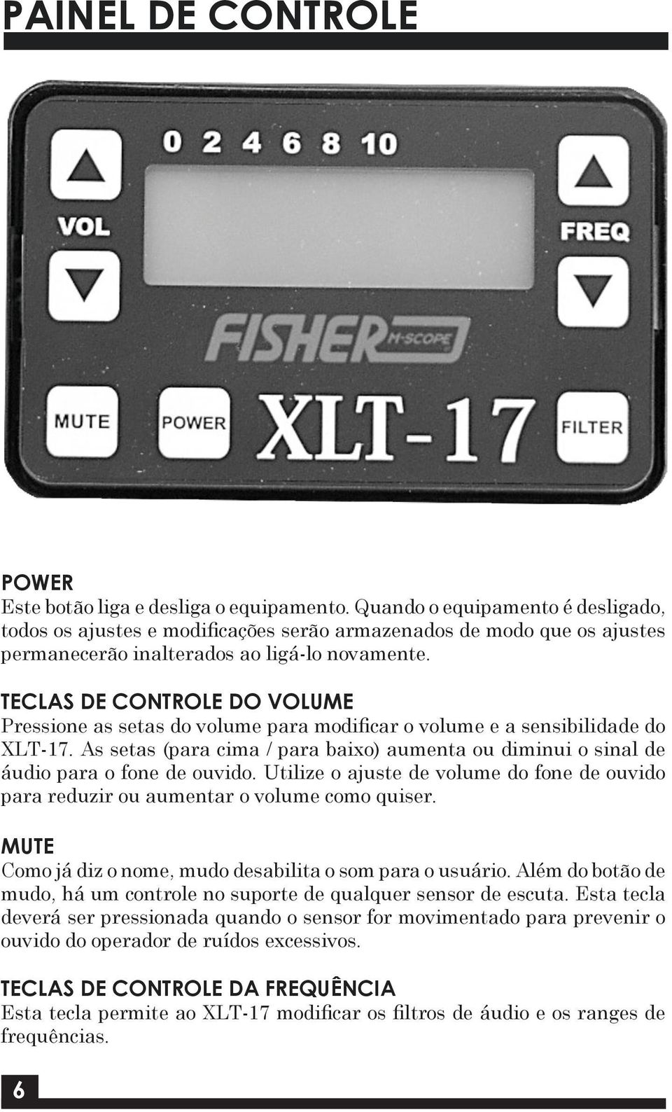 TECLAS DE CONTROLE DO VOLUME Pressione as setas do volume para modificar o volume e a sensibilidade do XLT-17.