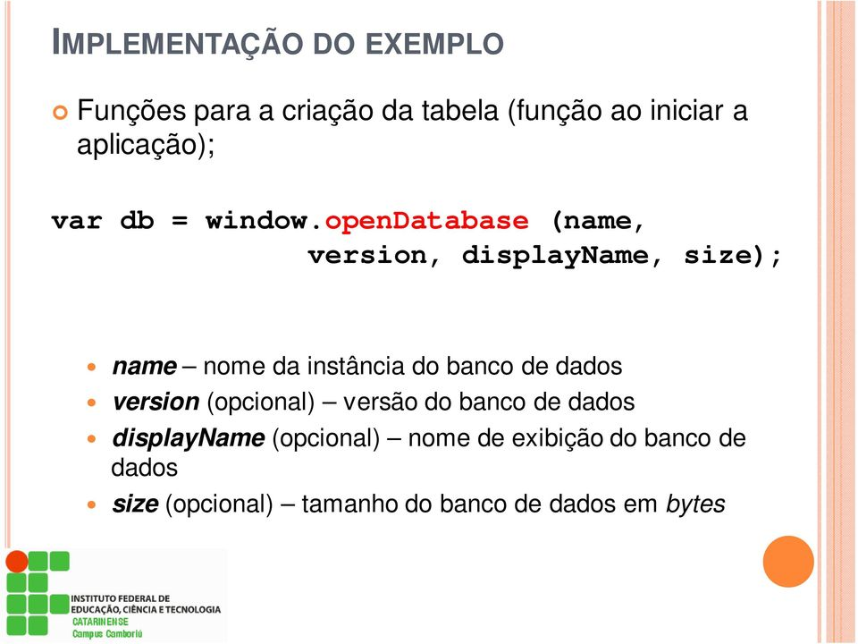opendatabase (name, version, displayname, size); name nome da instância do banco