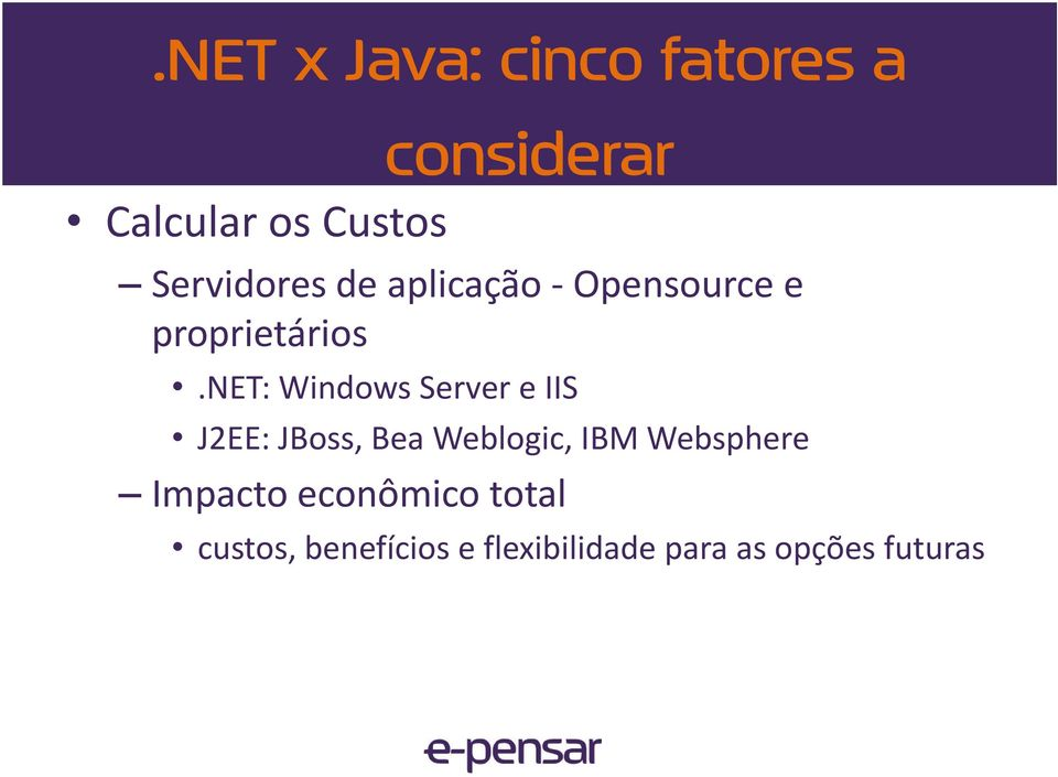 net: Windows Server e IIS J2EE: JBoss, Bea Weblogic, IBM
