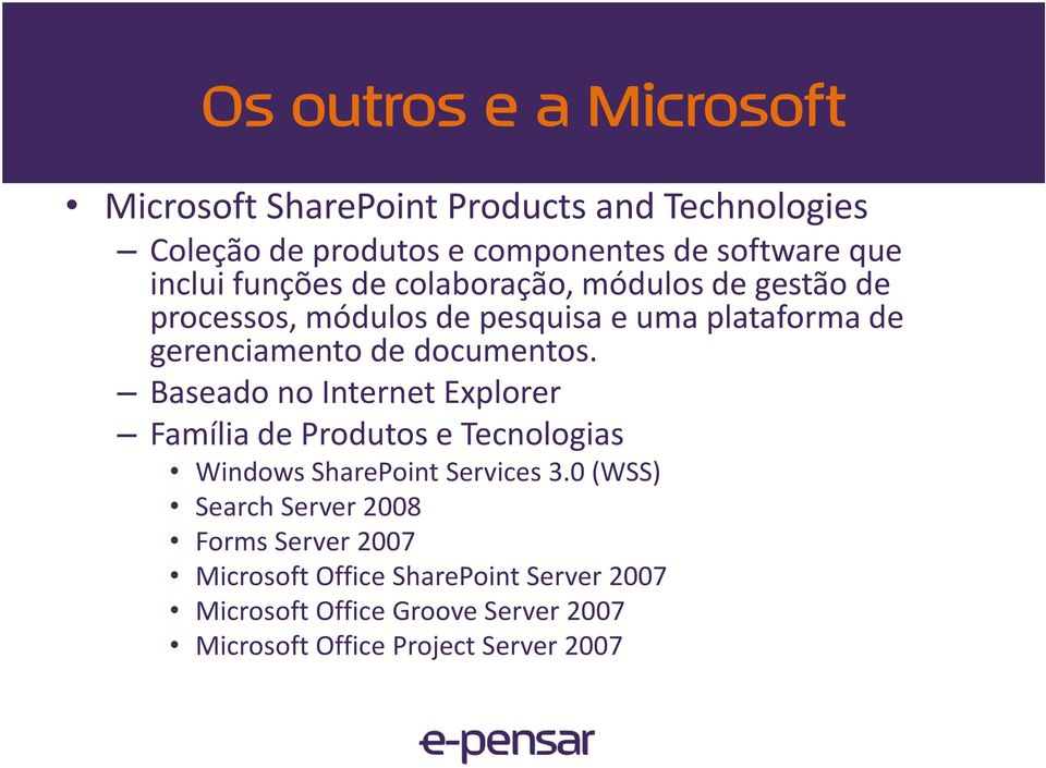 documentos. Baseado no Internet Explorer Família de Produtos e Tecnologias Windows SharePoint Services3.