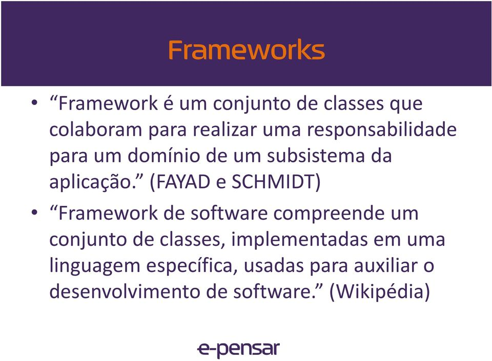 (FAYAD e SCHMIDT) Framework de software compreende um conjunto de classes,