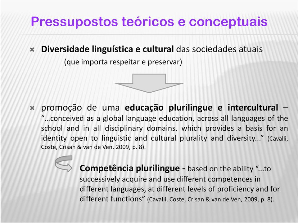 linguistic and cultural plurality and diversity... (Cavalli, Coste, Crisan & van de Ven, 2009, p. 8). Competência plurilingue - based on the ability.