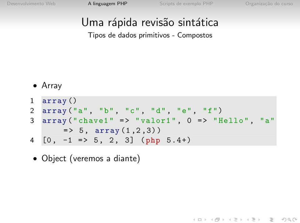 "=> "" valor1 "", 0 => "" Hello "", ""a"" => 5, array (1,2,3) )"