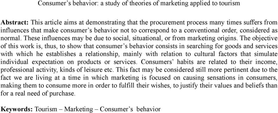 The objective of this work is, thus, to show that consumer s behavior consists in searching for goods and services with which he establishes a relationship, mainly with relation to cultural factors
