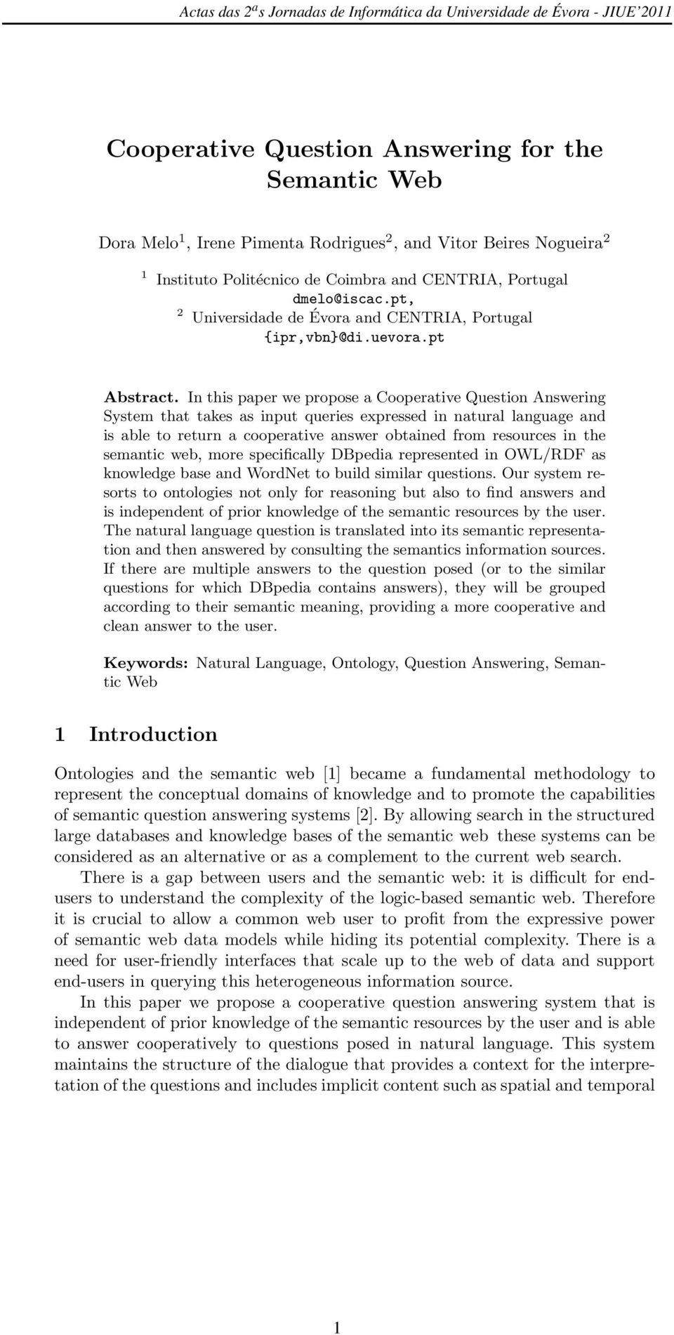In this paper we propose a Cooperative Question Answering System that takes as input queries expressed in natural language and is able to return a cooperative answer obtained from resources in the