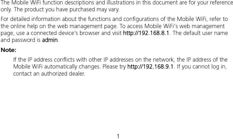 To access Mobile WiFi's web management page, use a connected device's browser and visit http://192.168.8.1. The default user name and password is admin.