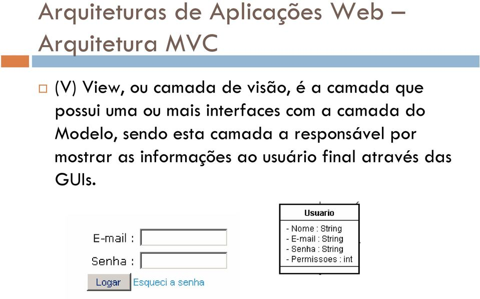 interfaces com a camada do Modelo, sendo esta camada a