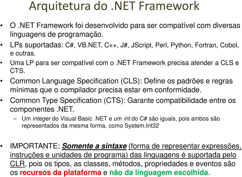 Common Language Specification (CLS): Define os padrões e regras mínimas que o compilador precisa estar em conformidade. Common Type Specification (CTS): Garante compatibilidade entre os componentes.