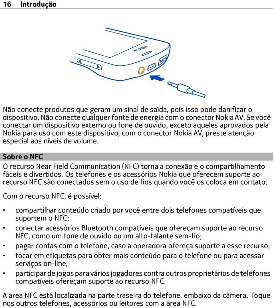 Sobre o NFC O recurso Near Field Communication (NFC) torna a conexão e o compartilhamento fáceis e divertidos.