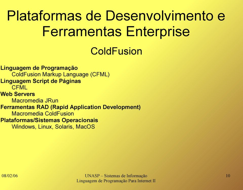 Web Servers Macromedia JRun Ferramentas RAD (Rapid Application Development)