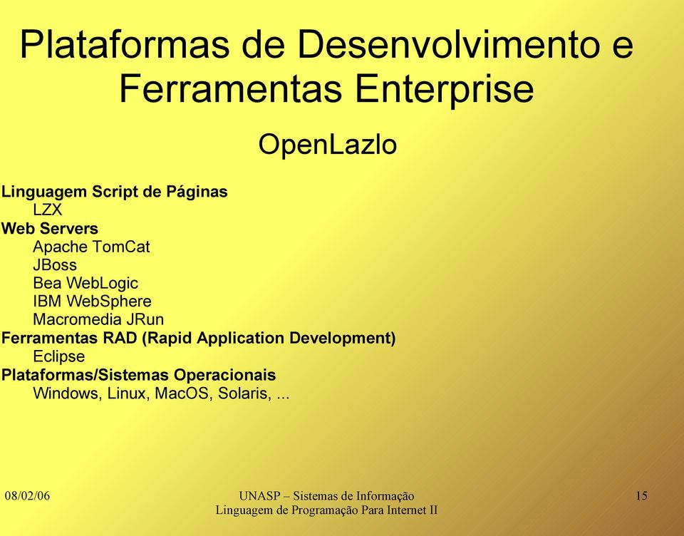 WebLogic IBM WebSphere Macromedia JRun Ferramentas RAD (Rapid Application