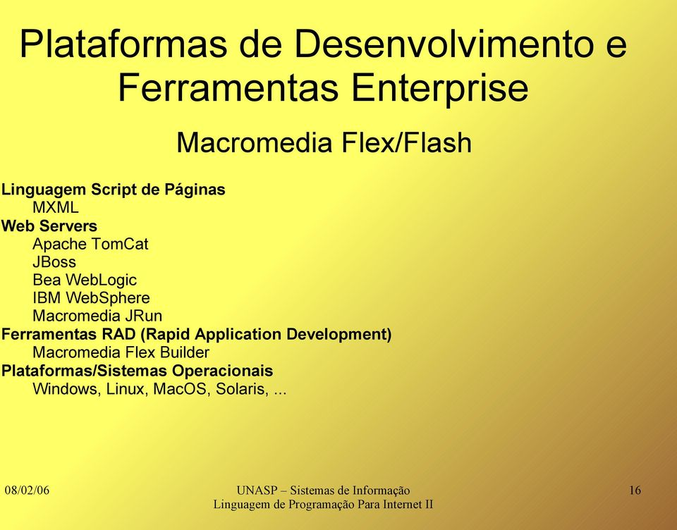 WebSphere Macromedia JRun Ferramentas RAD (Rapid Application Development)