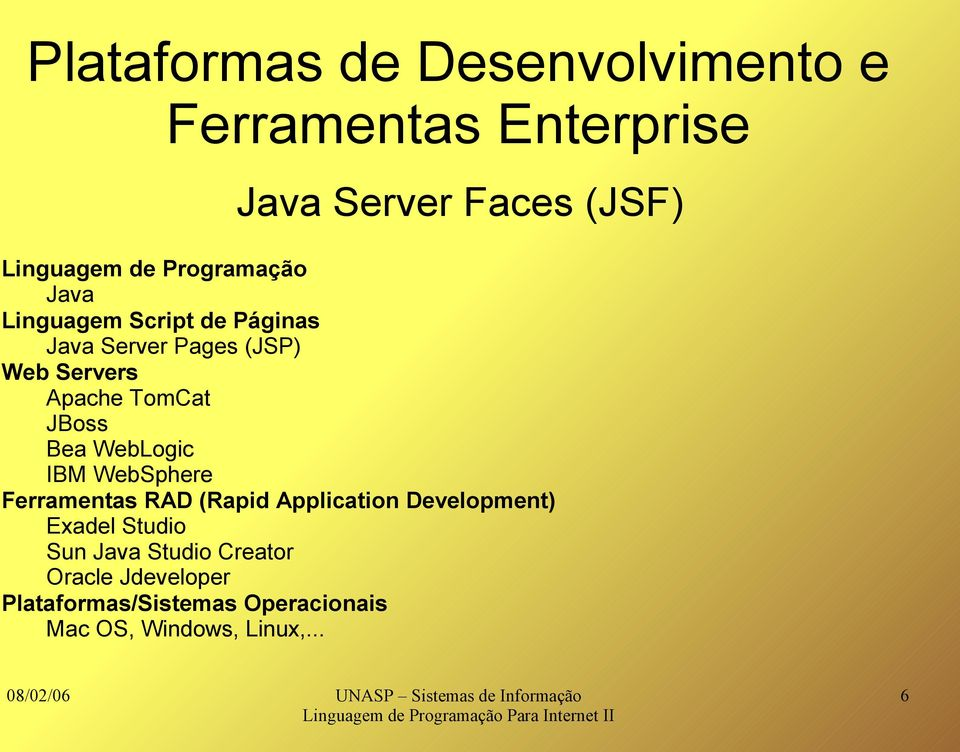 JBoss Bea WebLogic IBM WebSphere Ferramentas RAD (Rapid Application Development) Exadel Studio