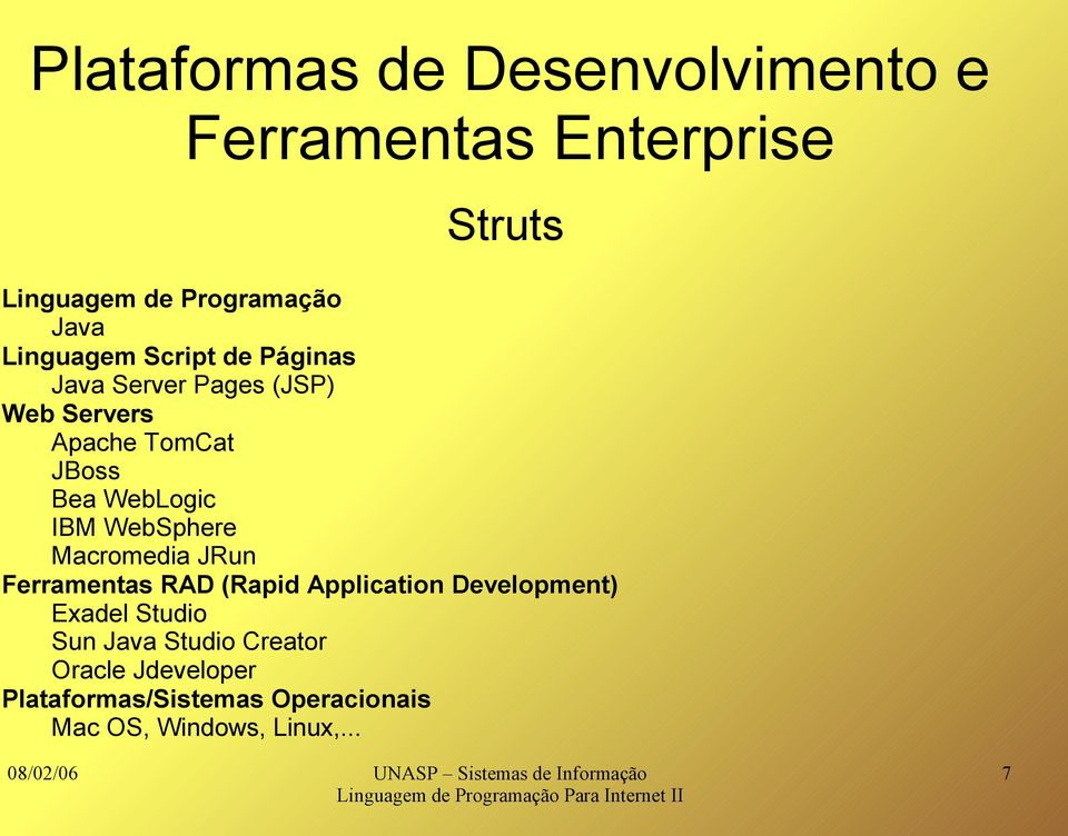 IBM WebSphere Macromedia JRun Ferramentas RAD (Rapid Application Development) Exadel Studio Sun