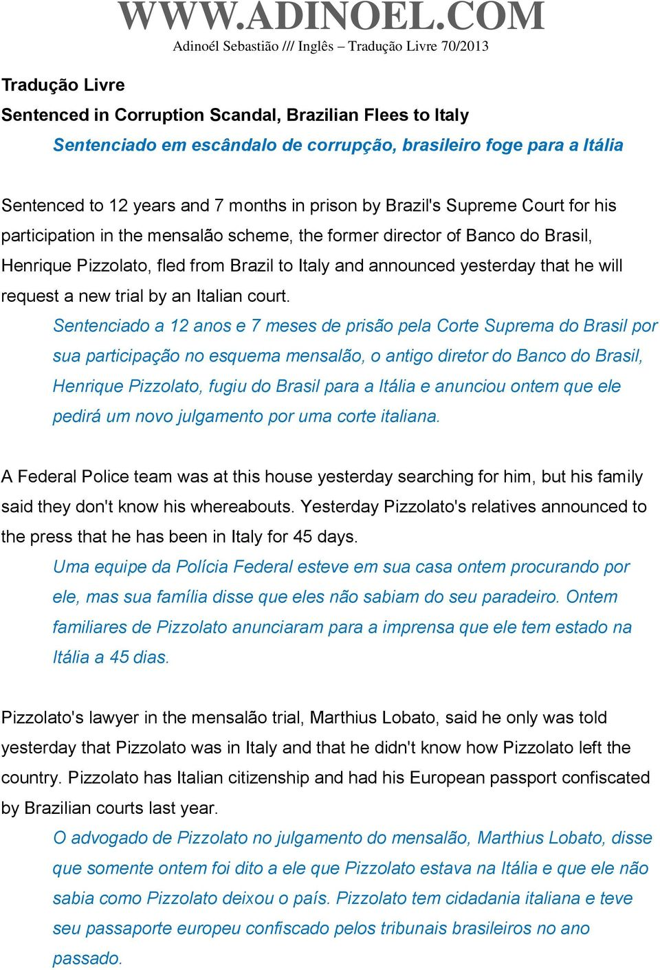Court for his participation in the mensalão scheme, the former director of Banco do Brasil, Henrique Pizzolato, fled from Brazil to Italy and announced yesterday that he will request a new trial by