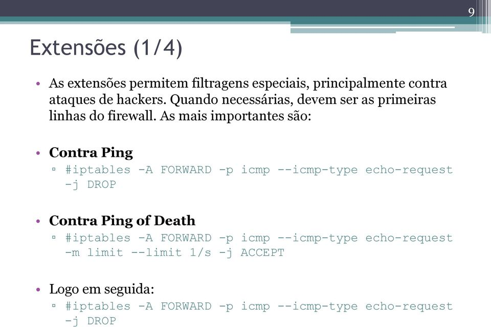 As mais importantes são: Contra Ping #iptables -A FORWARD -p icmp --icmp-type echo-request -j DROP Contra Ping