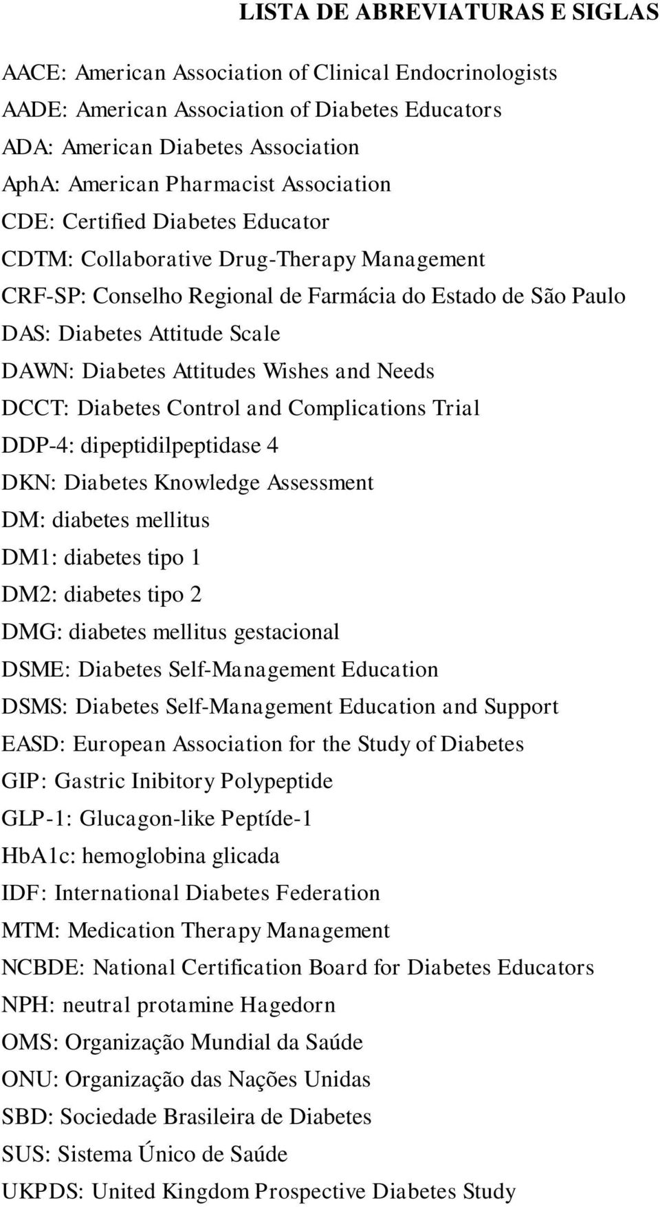 Attitudes Wishes and Needs DCCT: Diabetes Control and Complications Trial DDP-4: dipeptidilpeptidase 4 DKN: Diabetes Knowledge Assessment DM: diabetes mellitus DM1: diabetes tipo 1 DM2: diabetes tipo