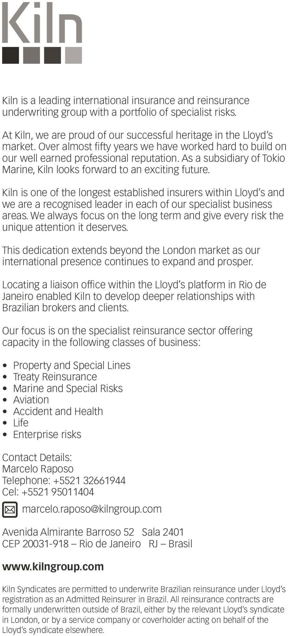 Kiln is one of the longest established insurers within Lloyd s and we are a recognised leader in each of our specialist business areas.