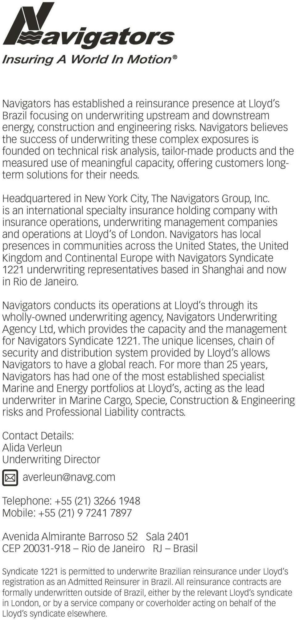 longterm solutions for their needs. Headquartered in New York City, The Navigators Group, Inc.