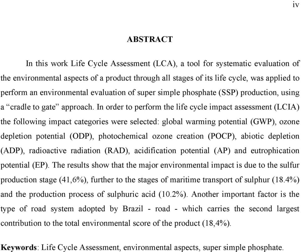 In order to perform the life cycle impact assessment (LCIA) the following impact categories were selected: global warming potential (GWP), ozone depletion potential (ODP), photochemical ozone