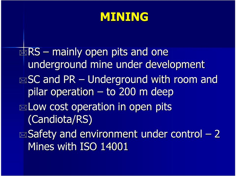 operation to 200 m deep Low cost operation in open pits