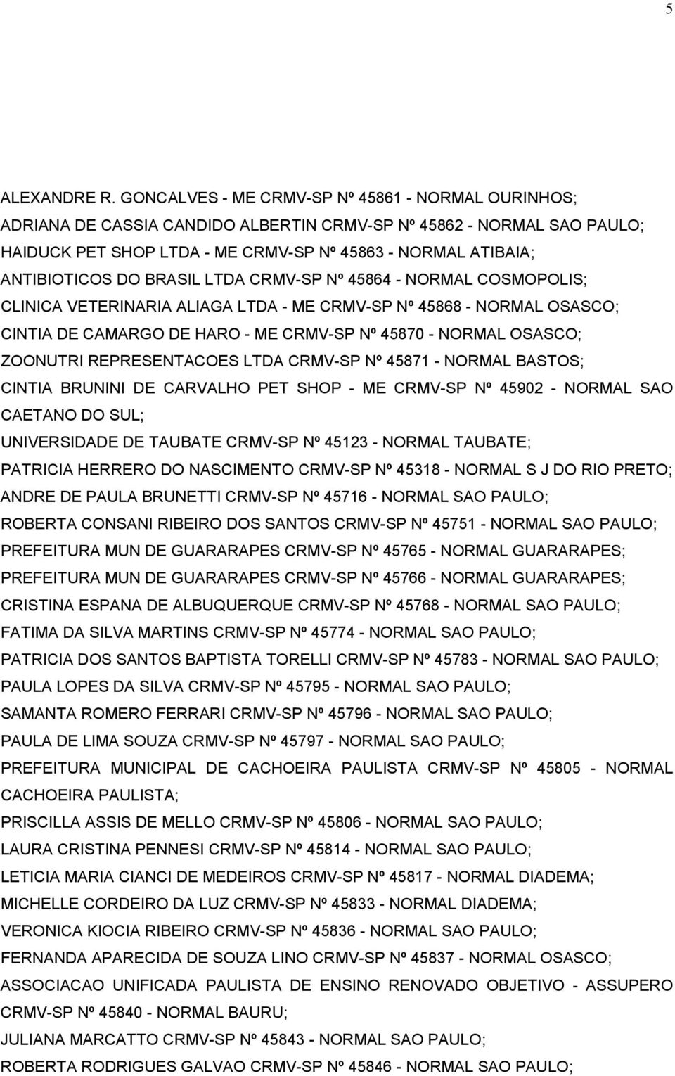 DO BRASIL LTDA CRMV-SP Nº 45864 - NORMAL COSMOPOLIS; CLINICA VETERINARIA ALIAGA LTDA - ME CRMV-SP Nº 45868 - NORMAL OSASCO; CINTIA DE CAMARGO DE HARO - ME CRMV-SP Nº 45870 - NORMAL OSASCO; ZOONUTRI