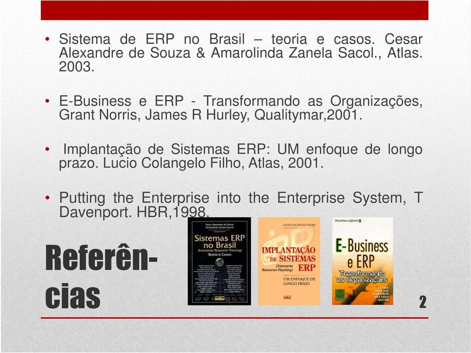 E-Business e ERP - Transformando as Organizações, Grant Norris, James R Hurley, Qualitymar,2001.