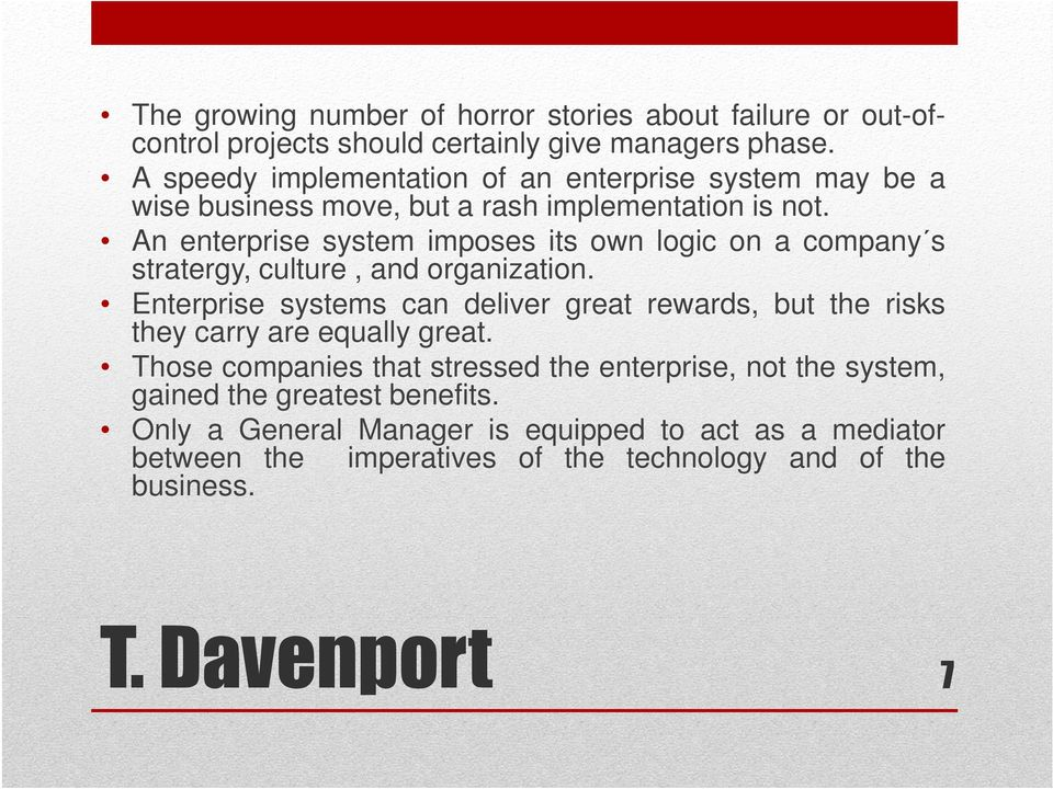 An enterprise system imposes its own logic on a company s stratergy, culture, and organization.