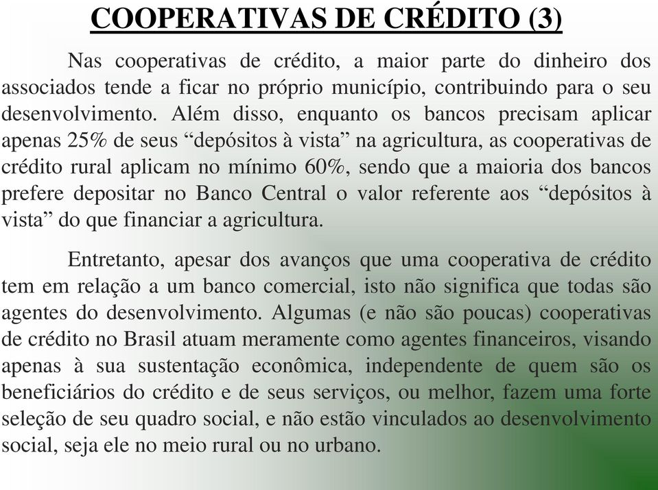 depositar no Banco Central o valor referente aos depósitos à vista do que financiar a agricultura.