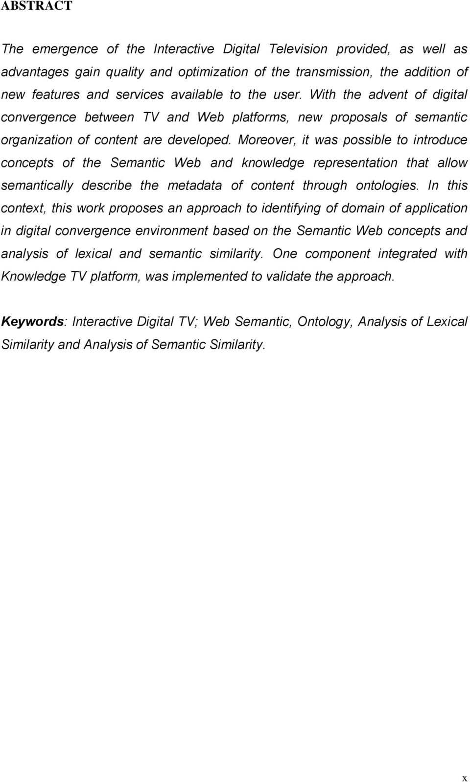 Moreover, it was possible to introduce concepts of the Semantic Web and knowledge representation that allow semantically describe the metadata of content through ontologies.