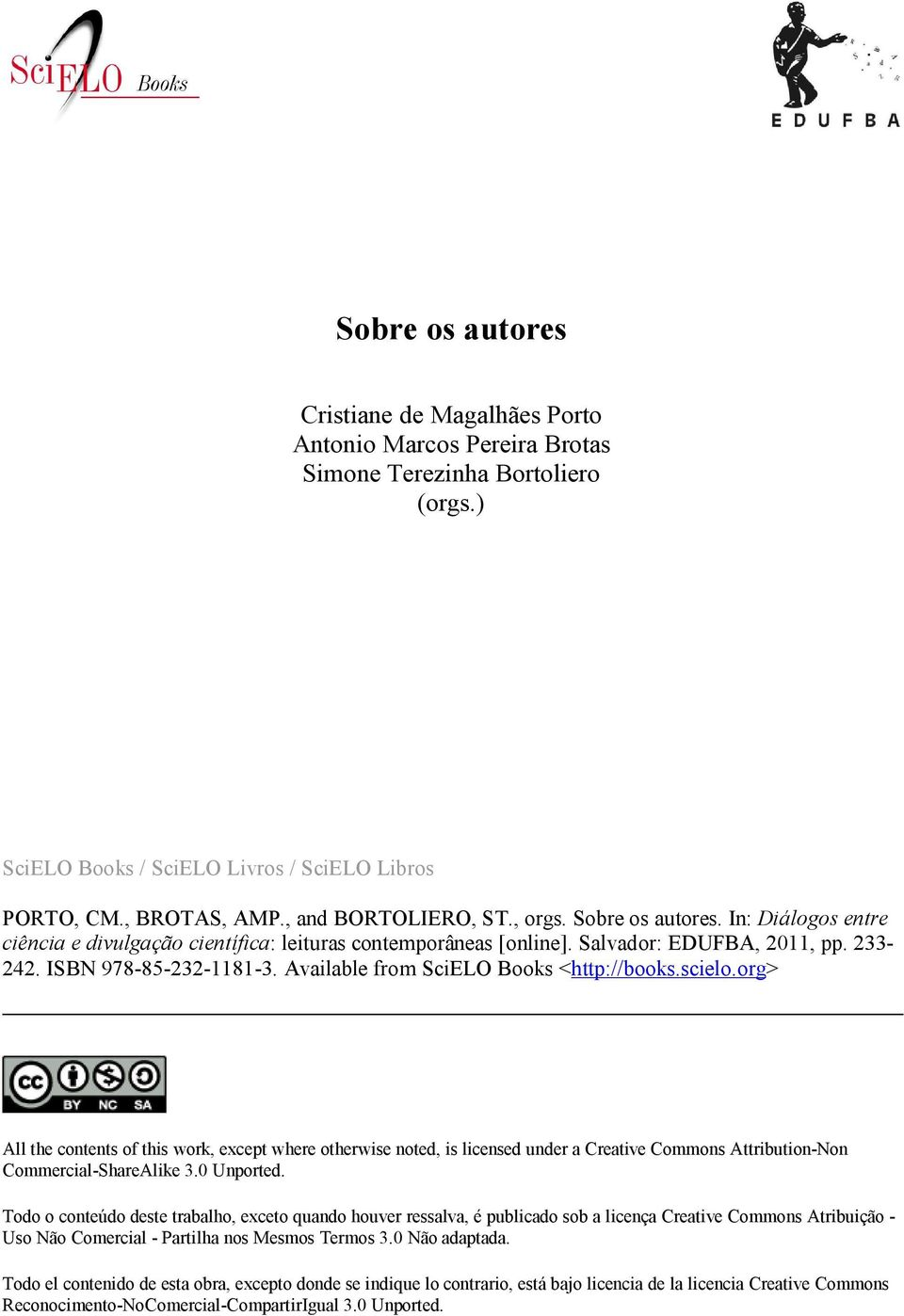 Available from SciELO Books <http://books.scielo.org> All the contents of this work, except where otherwise noted, is licensed under a Creative Commons Attribution-Non Commercial-ShareAlike 3.