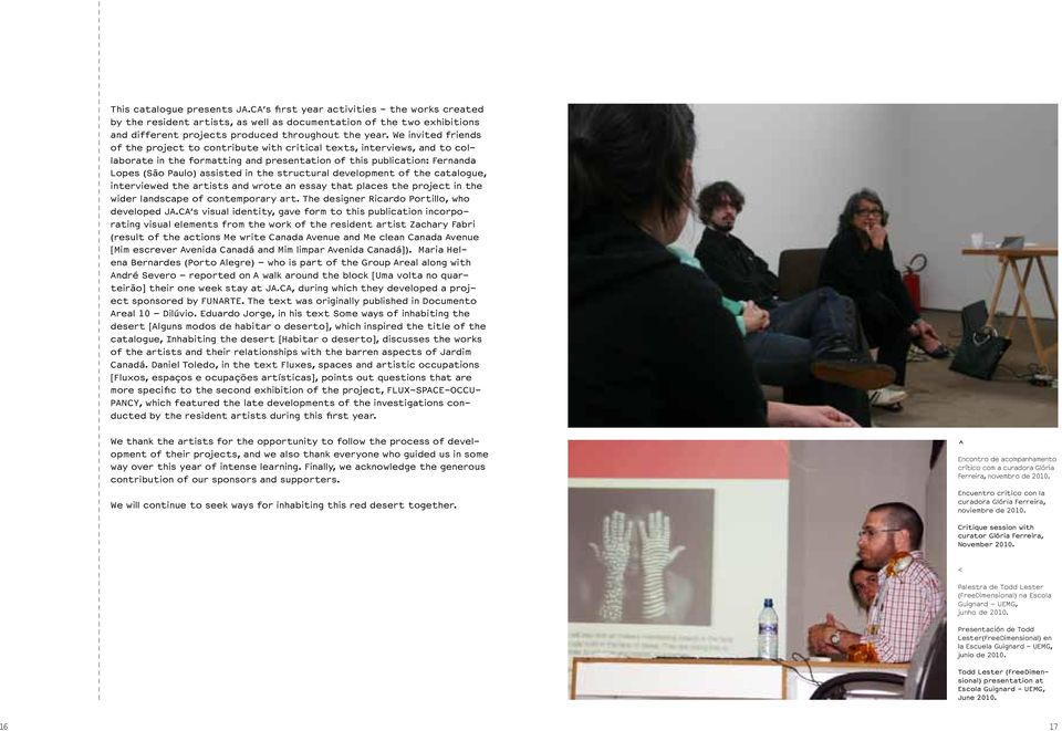 structural development of the catalogue, interviewed the artists and wrote an essay that places the project in the wider landscape of contemporary art. The designer Ricardo Portillo, who developed JA.