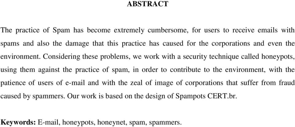 Considering these problems, we work with a security technique called honeypots, using them against the practice of spam, in order to contribute to