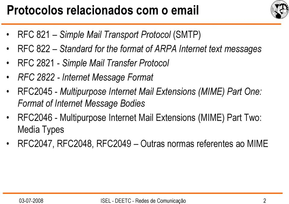 - Multipurpose Internet Mail Extensions (MIME) Part One: Format of Internet Message Bodies RFC2046 - Multipurpose