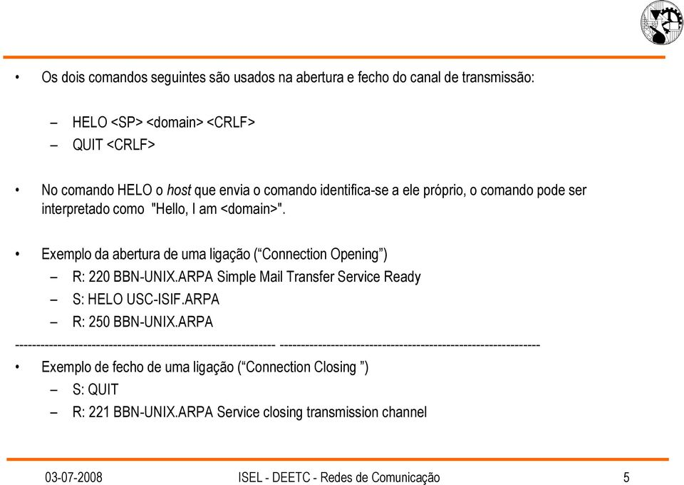 ARPA Simple Mail Transfer Service Ready S: HELO USC-ISIF.ARPA R: 250 BBN-UNIX.