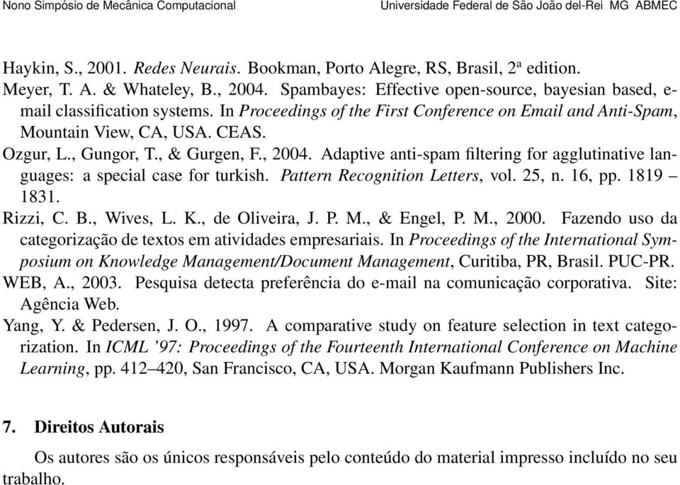 Adaptive anti-spam filtering for agglutinative languages: a special case for turkish. Pattern Recognition Letters, vol. 25, n. 16, pp. 1819 1831. Rizzi, C. B., Wives, L. K., de Oliveira, J. P. M.