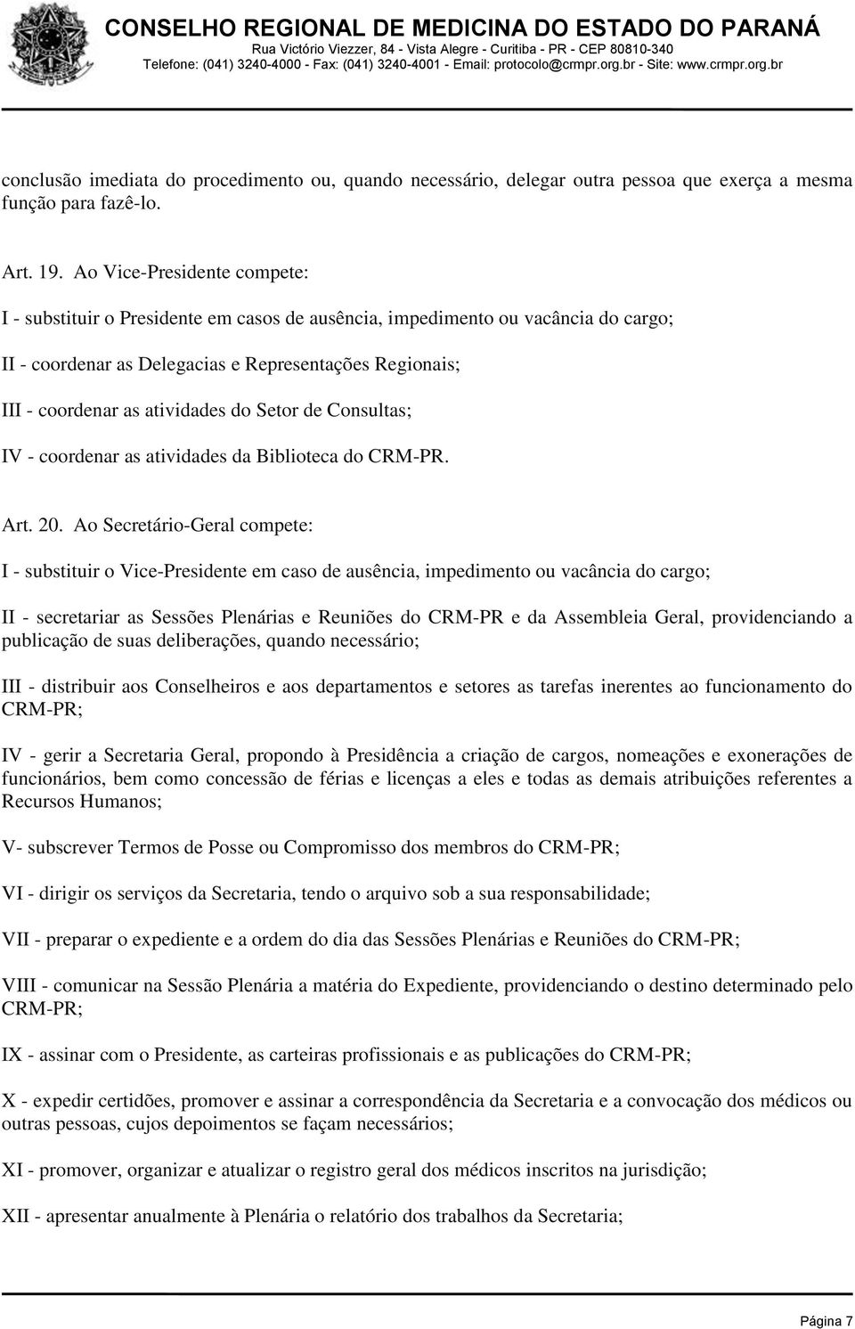 do Setor de Consultas; IV - coordenar as atividades da Biblioteca do CRM-PR. Art. 20.