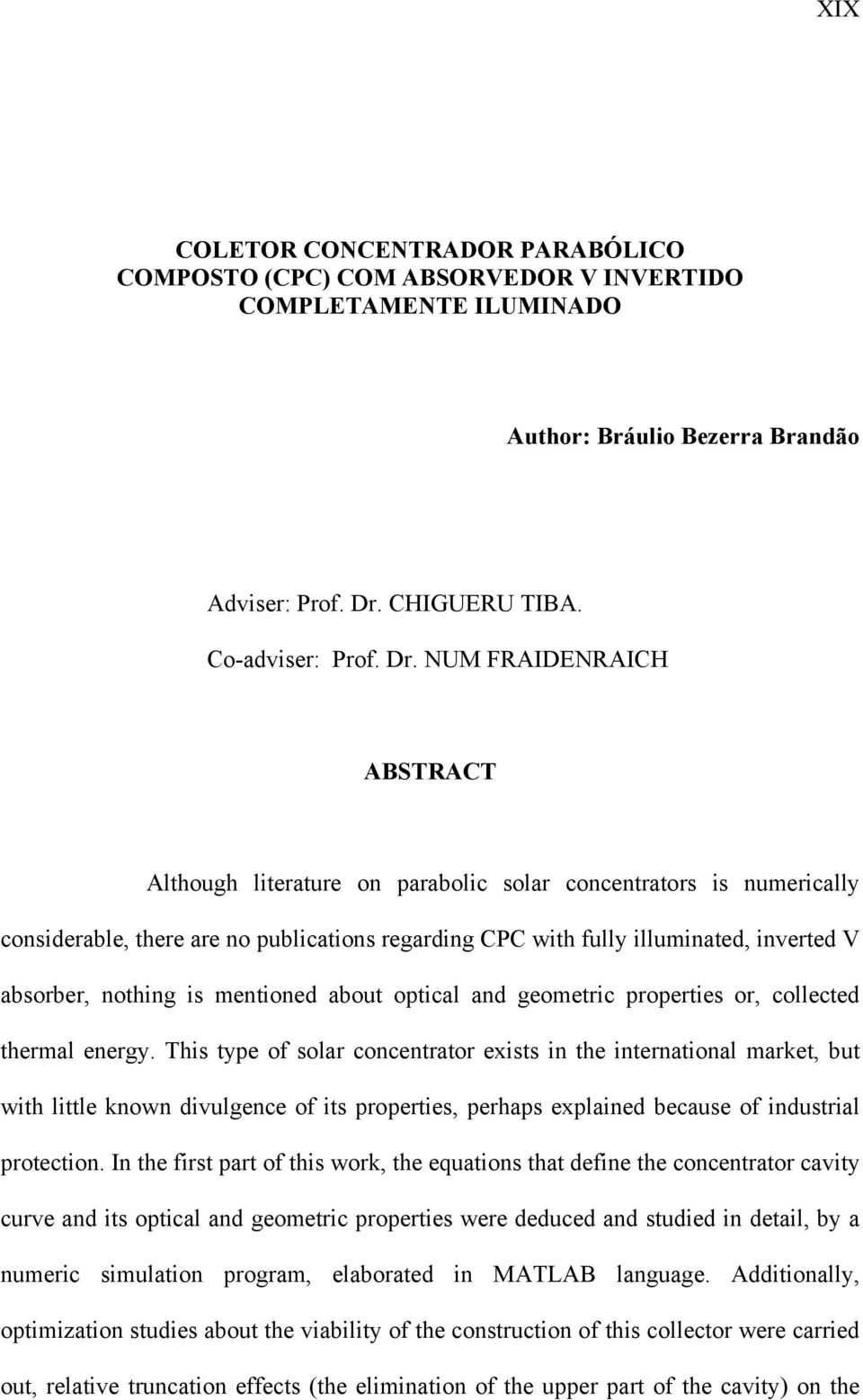 NUM FRAIDENRAICH ABSTRACT Although literature on parabolic solar concentrators is numerically considerable, there are no publications regarding CPC with fully illuminated, inverted V absorber,