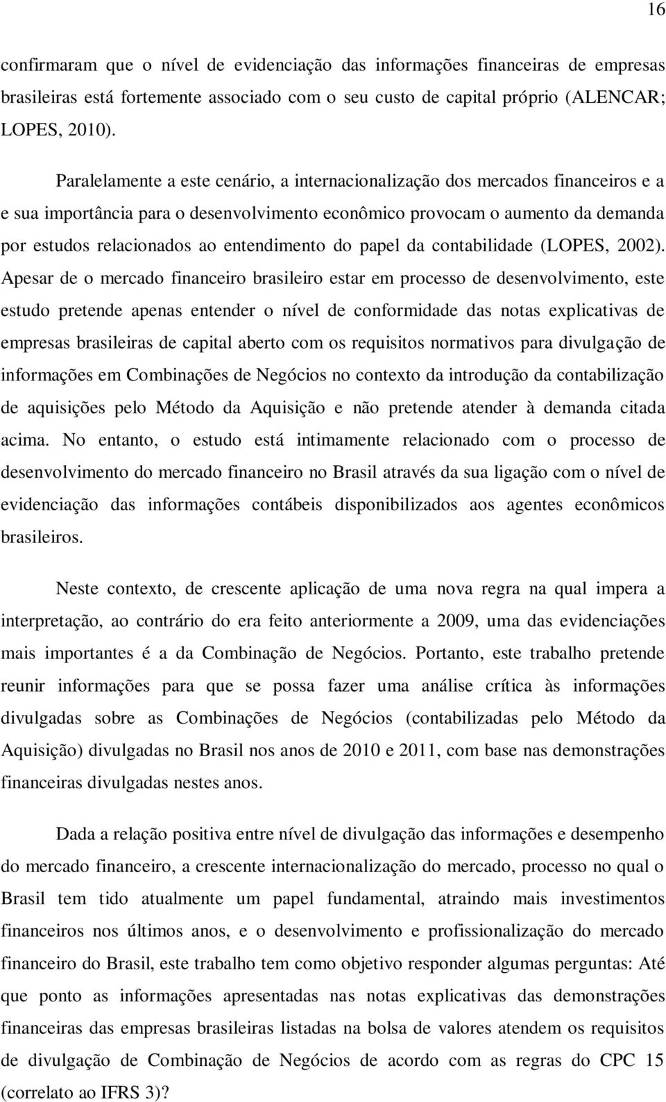 entendimento do papel da contabilidade (LOPES, 2002).