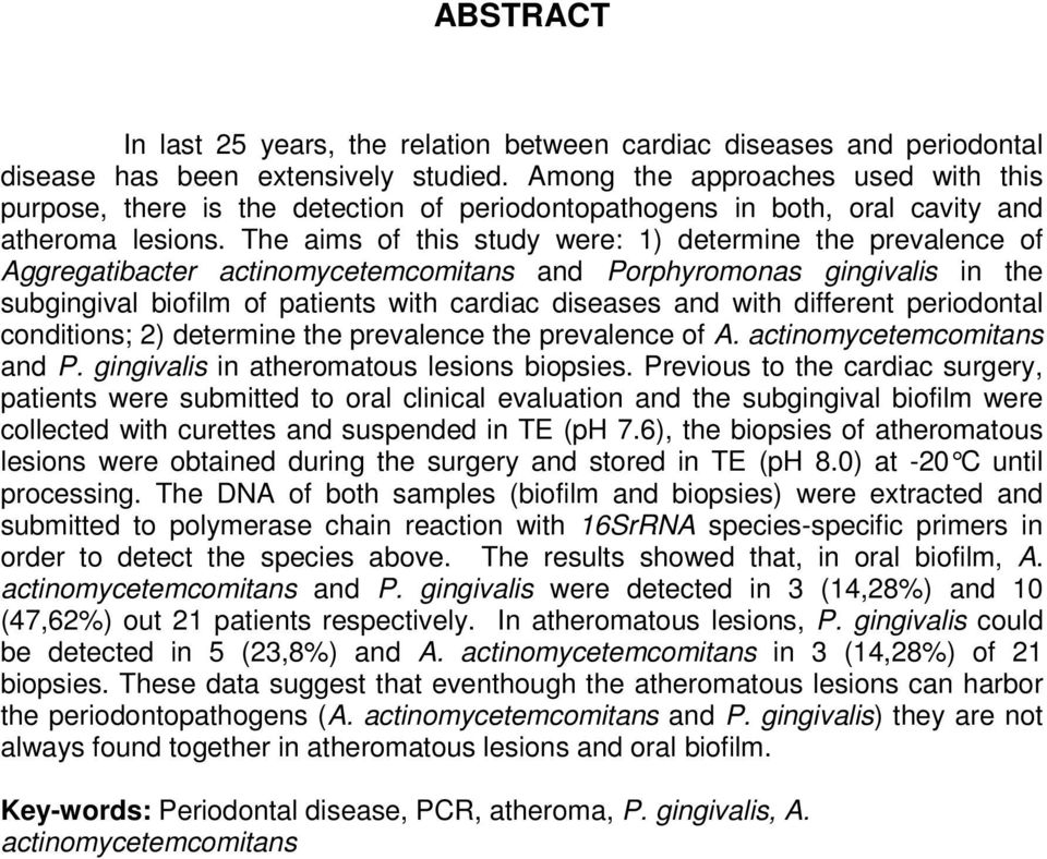 The aims of this study were: 1) determine the prevalence of Aggregatibacter actinomycetemcomitans and Porphyromonas gingivalis in the subgingival biofilm of patients with cardiac diseases and with