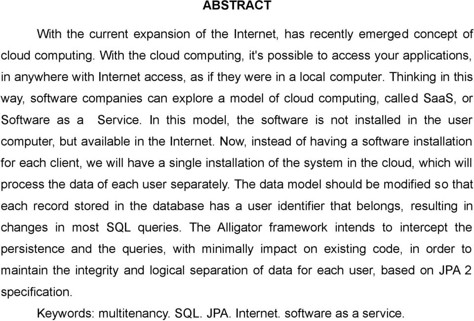 Thinking in this way, software companies can explore a model of cloud computing, called SaaS, or Software as a Service.