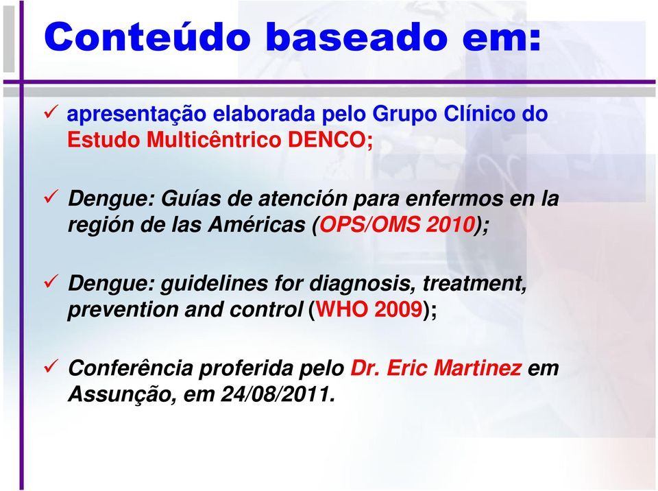 Américas (OPS/OMS 2010); Dengue: guidelines for diagnosis, treatment, prevention