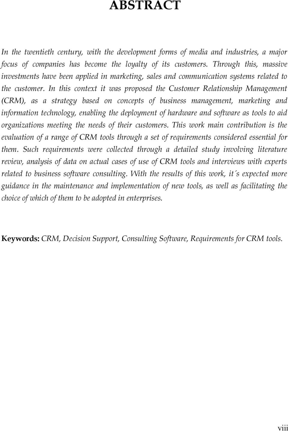 In this context it was proposed the Customer Relationship Management (CRM), as a strategy based on concepts of business management, marketing and information technology, enabling the deployment of