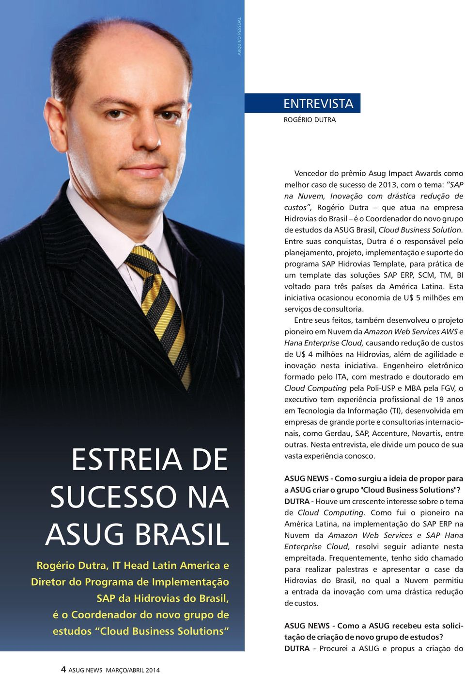 Dutra que atua na empresa Hidrovias do Brasil é o Coordenador do novo grupo de estudos da ASUG Brasil, Cloud Business Solution.