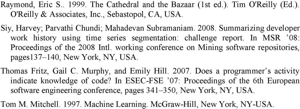 In MSR 08: Proceedings of the 2008 Intl. working conference on Mining software repositories, pages137 140, New York, NY, USA. Thomas Fritz, Gail C. Murphy, and Emily Hill.
